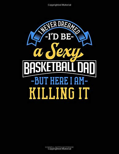 I Never Dreamed I'd Be A Sexy Basketball Dad But Here I Am Killing It: Cornell Notes Notebook por Jeryx Publishing