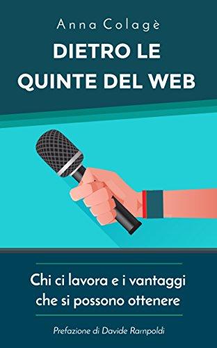 Dietro le quinte del web: Chi ci lavora e i vantaggi che si possono ottenere (Italian Edition)