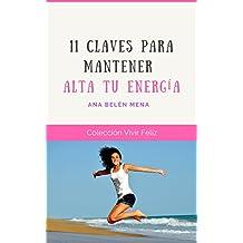 11 Claves para mantener Alta tu Energía (Vivir Feliz nº 6)