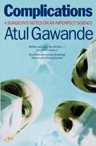 By Atul Gawande Complications: A Surgeon's Notes on an Imperfect Science (2nd Edition)