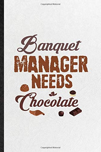 banquet manager needs chocolate: funny banquet feast wine dine lined notebook/ blank journal for gala dinner meal party, inspirational saying unique special birthday gift idea modern 6x9 110 pages