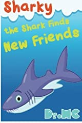 Sharky the Shark Finds New Friends: Children's Animal Bed Time Story (Beginner Early Readers (Preschool picture book) Good Night Story) (Volume 5) by Dr. Mc (2016-05-16) Paperback