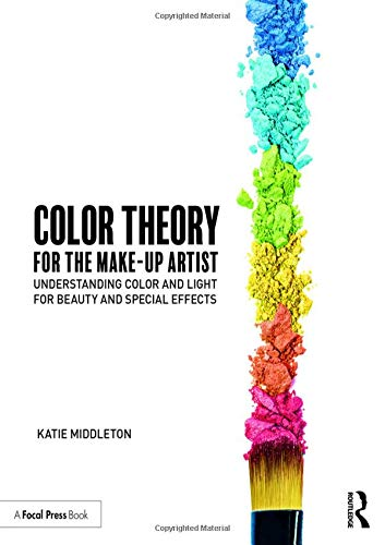 Color Theory for the Makeup Artist: Understanding Color and Light for Beauty and Special Effects par Katie Middleton