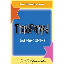 Transformed and other stories, Short fiction stories, humor for frum orthodox children and Torah lovers and Jewish teens or grandparent of all religions ... way. (frum life 2011.) (English Edition)
