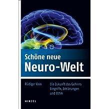 Schöne neue Neuro-Welt: Die Zukunft des Gehirns. Eingriffe, Erklärungen und Ethik