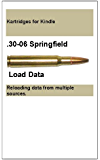 Load Data for the .30-06 Cartridge (Kartridges for Kindle) (English Edition)