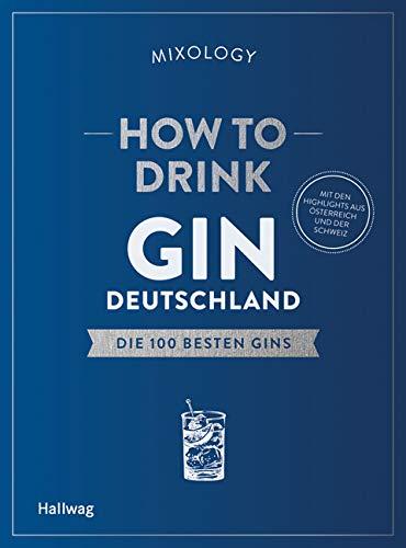 Preisvergleich Produktbild How to Drink Gin: Deutschland: Die 100 besten Gins (Hallwag Allgemeine Einführungen)