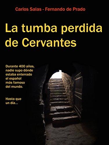Descargar Libro La Tumba Perdida de Cervantes: la tortuosa investigación que terminó con cuatro siglos de olvido. de Carlos Salas