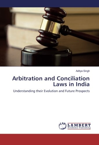 Arbitration and Conciliation Laws in India: Understanding their Evolution and Future Prospects