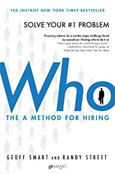 Who: The A Method for Hiring par [Smart, Geoff, Street, Randy]