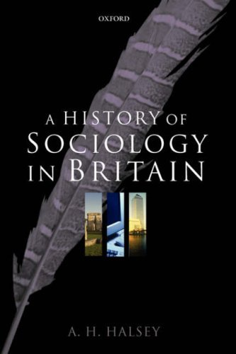 A History of Sociology in Britain: Science, Literature, and Society by A. H. Halsey (2004-05-01)