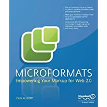 Microformats: Empowering Your Markup for Web 2.0 by John Allsopp (2007-03-26)