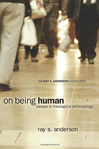 On Being Human: Essays in Theological Anthropology by Ray S. Anderson (October 01,2010)