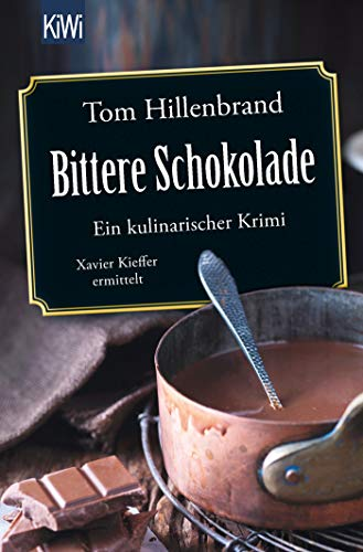 Bittere Schokolade: Ein kulinarischer Krimi Xavier Kieffer ermittelt (Die Xavier-Kieffer-Krimis, Band 6) -