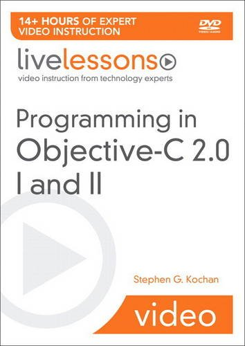 Programming in Objective-C 2.0 Livelessons (Video Training): Part I: Language Fundamentals and Part II: iPhone Programming and the Foundation Framewor