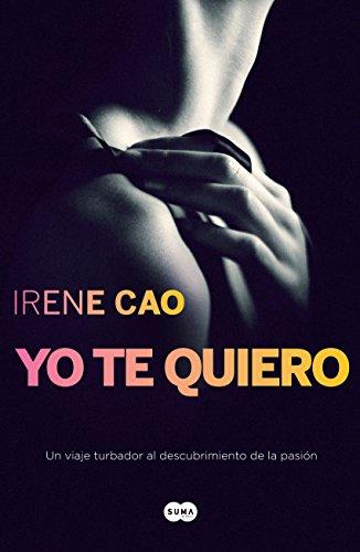 Yo te quiero (Trilogía de los sentidos 3) de Irene Cao