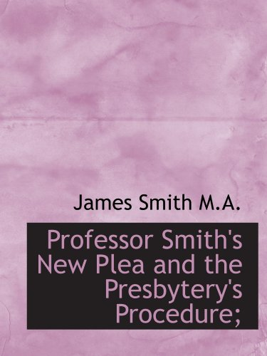 Professor Smith's New Plea and the Presbytery's Procedure;