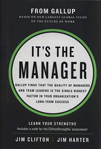 It's the Manager: Gallup finds the quality of managers and team leaders is the single biggest factor in your organization's long-term success. -