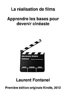 La réalisation de films - apprendre les bases pour devenir cinéaste par [Fontanel, Laurent]