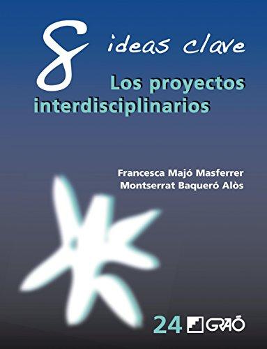8 Ideas Clave. Los proyectos interdisciplinarios (IDEAS CLAVES) por Montserrat Baqueró Alòs