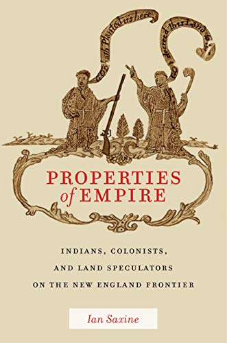 Properties of Empire: Indians, Colonists, and Land Speculators on the New England Frontier (Early American Places Book 9) (English Edition)