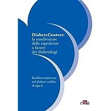DiabeteContest: la condivisione delle esperienze a favore dei diabetologi II: Insulino-resistenza nel diabete mellito di tipo 2 (Italian Edition)