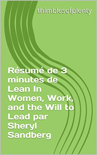 Rsum de 3 minutes de Lean In Women, Work, and the Will to Lead par Sheryl Sandberg (thimblesofplenty 3 Minute Business Book Summary t. 1)