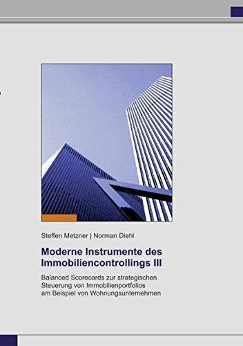 Moderne Instrumente des Immobiliencontrollings III: Balanced Scorecards zur strategischen Steuerung von Immobilienportfolios am Beispiel von Wohnungsunternehmen