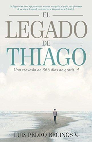 El legado de Thiago: Una travesia de 365 dias de gratitud por Luis Pedro Recinos V.