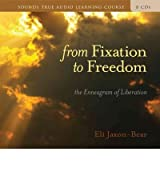 From Fixation to Freedom: The Enneagram of Liberation [With 32 Page Study Guide] Jaxon-Bear, Eli ( Author ) Jul-01-2008 Compact Disc