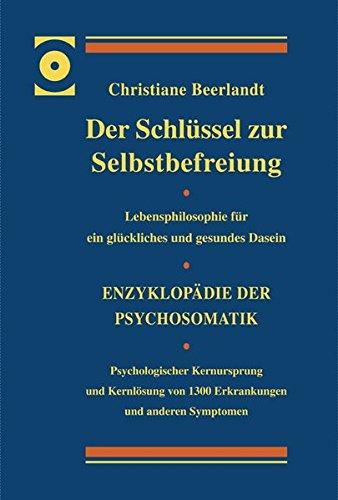 Der Schlüssel zur Selbstbefreiung - Luxusausgabe: Enzyklopädie der Psychosomatik - Psychologischer Kernursprung und Kernlösung von 1300 Erkrankungen ... für ein glückliches und gesundes Dasein par Christiane Beerlandt