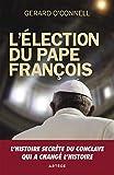 L'élection du pape François: Un compte rendu de l'intérieur de l'élection qui a changé l'histoire