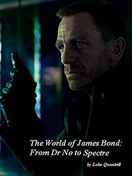 The World of James Bond: From Dr No to Spectre by [Quantrill, Luke]