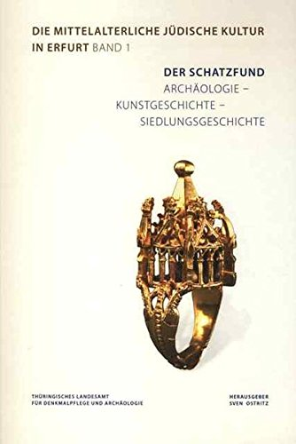 Der Schatzfund Archäologie - Kunstgeschichte - Siedlungsgeschichte (Die mittelalterliche jüdische Kultur in Erfurt, Band 1)