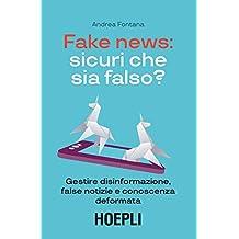 Fake news: sicuri che sia falso? Gestire disinformazione, false notizie e conoscenza deformata