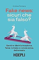 Fake news: sicuri che sia falso?: Gestire disinformazione, false notizie e conoscenza deformata
