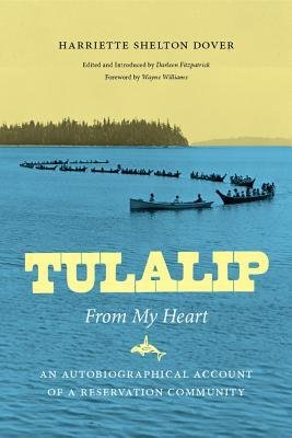 By Harriette Shelton Dover ; Darleen Fitzpatrick ; Wayne Williams ( Author ) [ Tulalip, from My Heart: An Autobiographical Account of a Reservation Community By Aug-2013 Hardcover