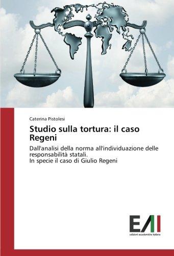 Studio sulla tortura: il caso Regeni: Dall'analisi della norma all'individuazione delle responsabilità statali. In specie il caso di Giulio Regeni