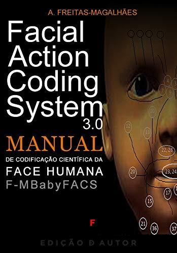 Facial Action Coding System 3.0 - Manual de Codificação Científica da Face Humana - F-M BabyFACS (Portuguese Edition) por A. Freitas-magalhães