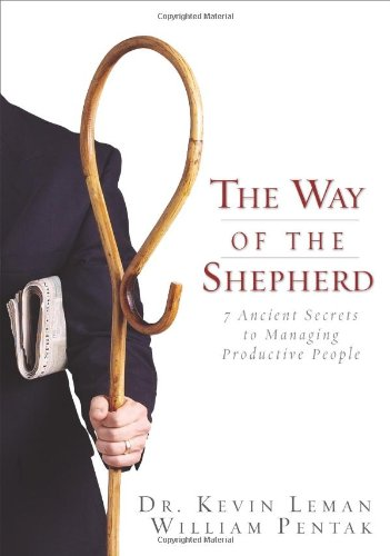 (The Way of the Shepherd: Seven Ancient Secrets to Managing Productive People: 7 Ancient Secrets to Managing Productive People)