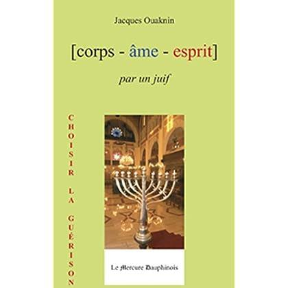 Corps Âme Esprit par un Juif: Choisir la guérison (Corps - Âme - Esprit)