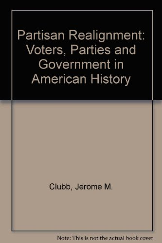 Partisan Realignment: Voters, Parties and Government in American History