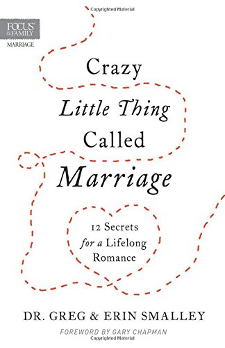 Crazy Little Thing Called Marriage: 12 Secrets for a Lifelong Romance