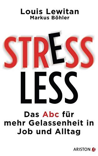 Stressless: Das ABC für mehr Gelassenheit in Job und Alltag