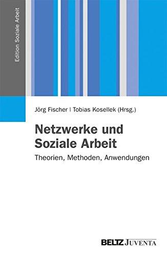 Netzwerke und Soziale Arbeit: Theorien, Methoden, Anwendungen (Edition Soziale Arbeit)