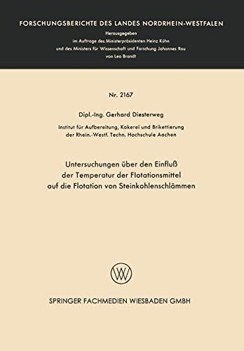 Untersuchungen über den Einfluß der Temperatur der Flotationsmittel auf die Flotation von Steinkohlenschlämmen (Forschungsberichte des Landes Nordrhein-Westfalen, Band 2167)