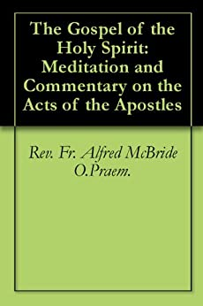 The Gospel of the Holy Spirit: Meditation and Commentary on the Acts of the Apostles by [Praem., Rev. Fr. Alfred McBride O.]