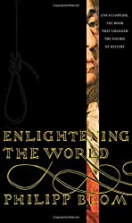 Enlightening the World: Encyclopedie, the Book That Changed the Course of History: Encyclopdie, the Book That Changed the Course of History