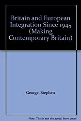Britain and European Integration Since 1945 (Making Contemporary Britain)