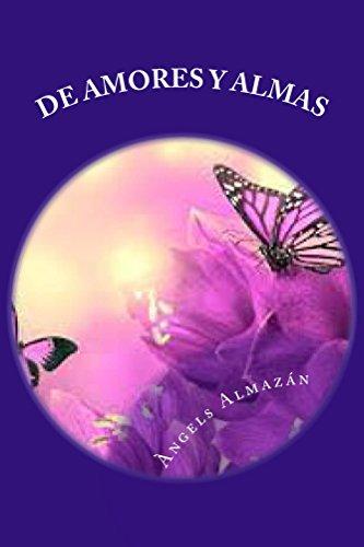 De Amores y Almas: Desde el primer amor, pasando por la sorpresa, el primer beso, el calor de un abrazo, la calidez de un corazón. por Àngels Almazán